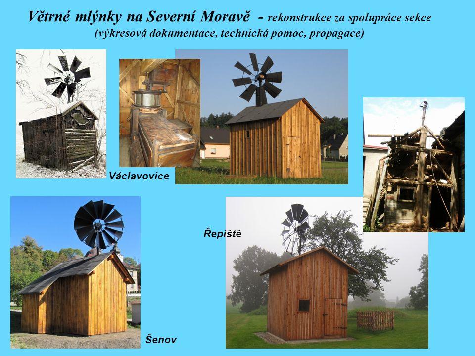 Větrné mlýnky na Severní Moravě - rekonstrukce za spolupráce sekce (výkresová dokumentace, technická pomoc, propagace) Václavovice Řepiště Šenov