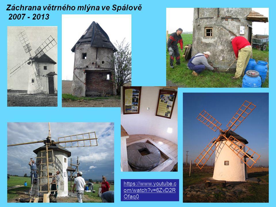 Záchrana větrného mlýna ve Spálově 2007 - 2013 https://www.youtube.c om/watch?v=6ZvD2R Ofaq0