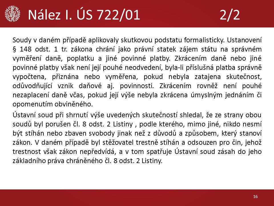 Nález I. ÚS 722/012/2 Soudy v daném případě aplikovaly skutkovou podstatu formalisticky.