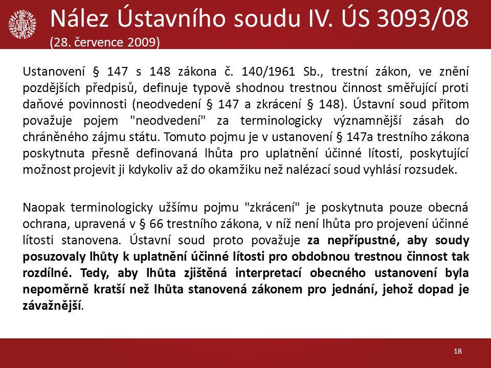 Nález Ústavního soudu IV. ÚS 3093/08 (28. července 2009) Ustanovení § 147 s 148 zákona č.