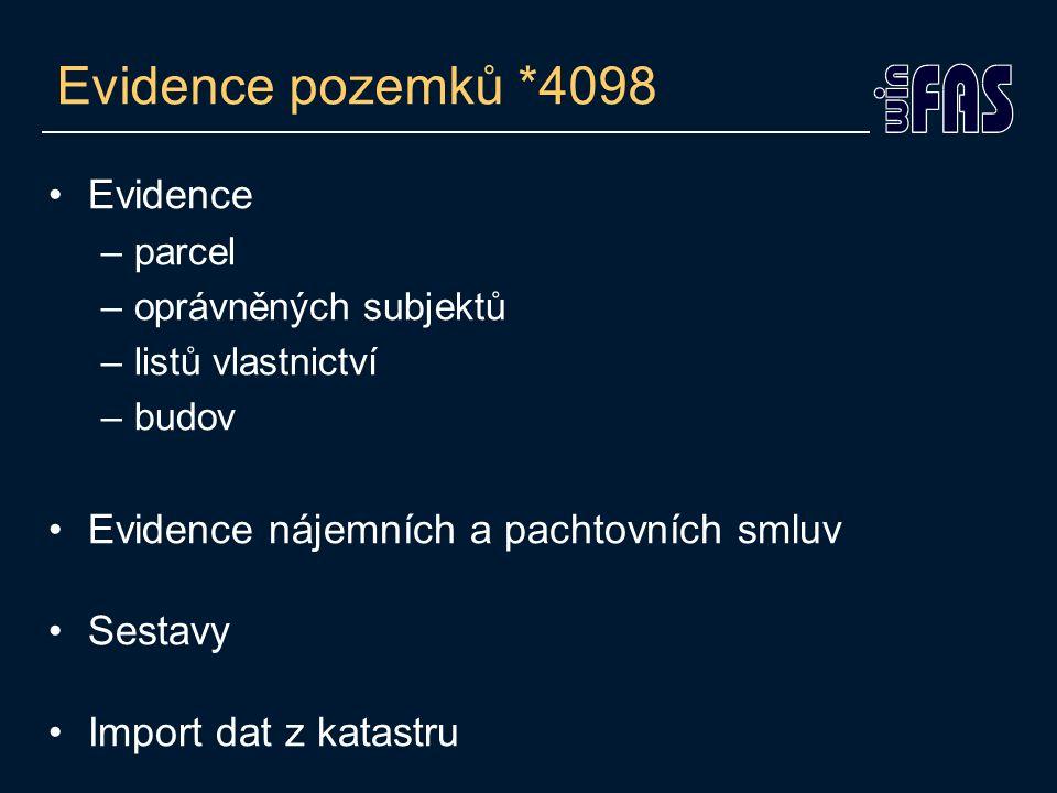 Evidence pozemků *4098 Evidence –parcel –oprávněných subjektů –listů vlastnictví –budov Evidence nájemních a pachtovních smluv Sestavy Import dat z ka