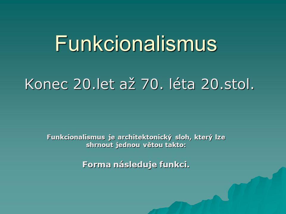 Funkcionalismus Konec 20.let až 70. léta 20.stol.