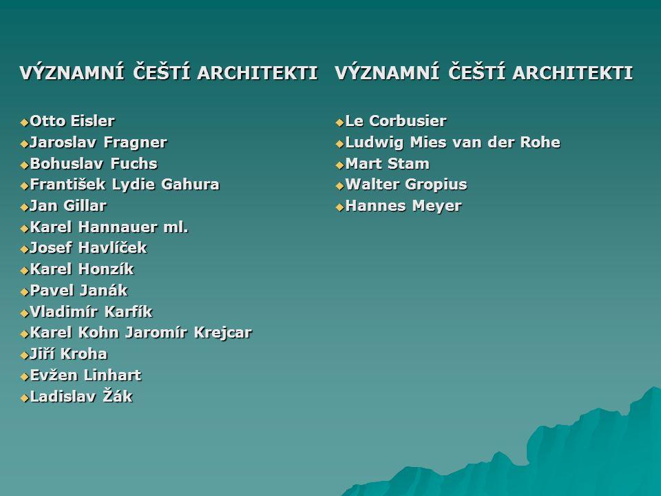 VÝZNAMNÍ ČEŠTÍ ARCHITEKTI  Otto Eisler  Jaroslav Fragner  Bohuslav Fuchs  František Lydie Gahura  Jan Gillar  Karel Hannauer ml.