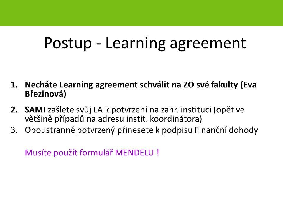 Postup - Learning agreement 1.Necháte Learning agreement schválit na ZO své fakulty (Eva Březinová) 2.SAMI zašlete svůj LA k potvrzení na zahr. instit