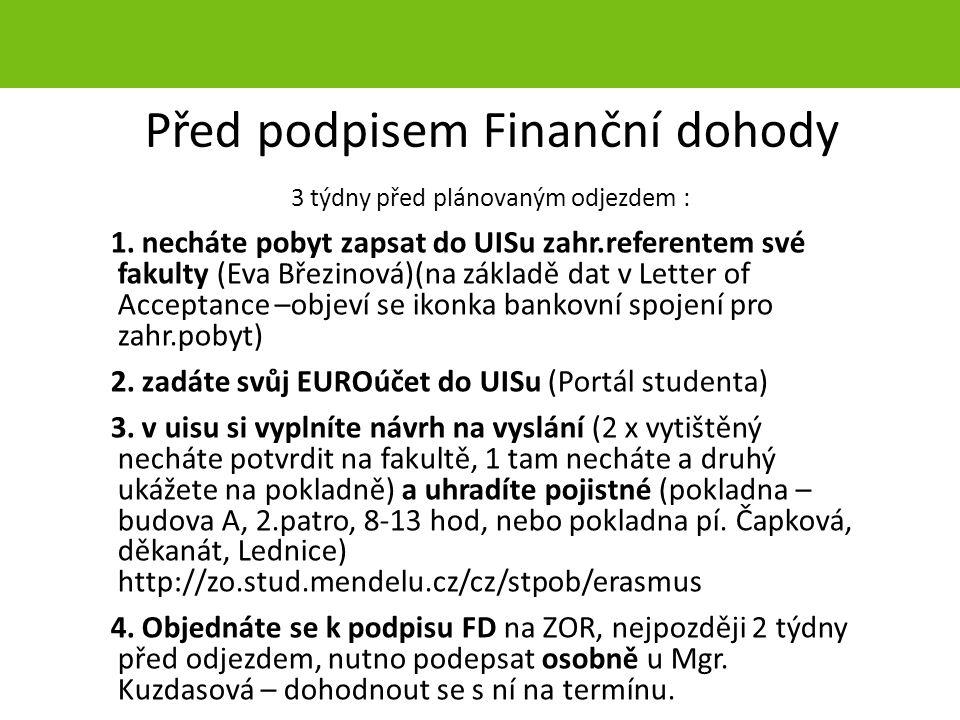 Před podpisem Finanční dohody 3 týdny před plánovaným odjezdem : 1. necháte pobyt zapsat do UISu zahr.referentem své fakulty (Eva Březinová)(na základ