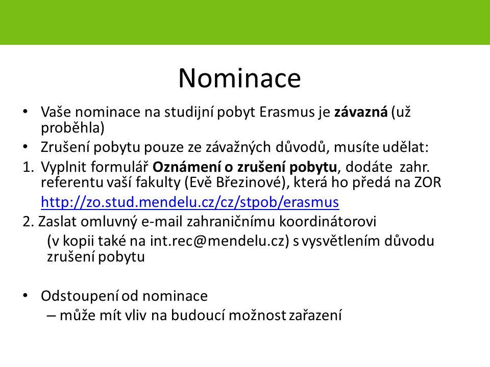 Nominace Vaše nominace na studijní pobyt Erasmus je závazná (už proběhla) Zrušení pobytu pouze ze závažných důvodů, musíte udělat: 1.Vyplnit formulář Oznámení o zrušení pobytu, dodáte zahr.