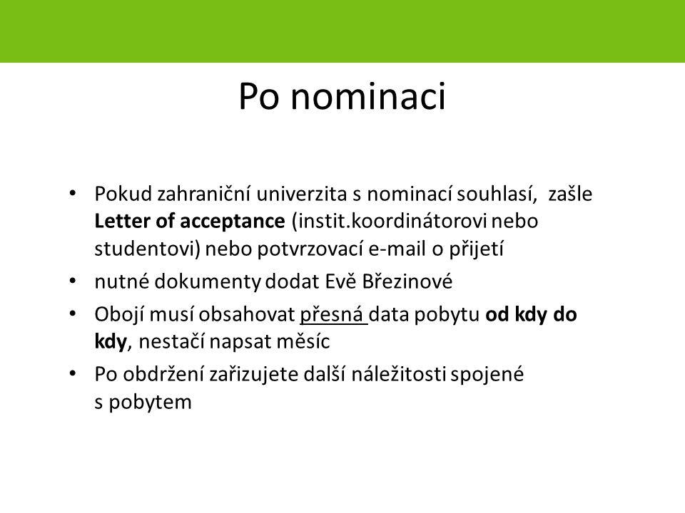 Po nominaci Pokud zahraniční univerzita s nominací souhlasí, zašle Letter of acceptance (instit.koordinátorovi nebo studentovi) nebo potvrzovací e-mai