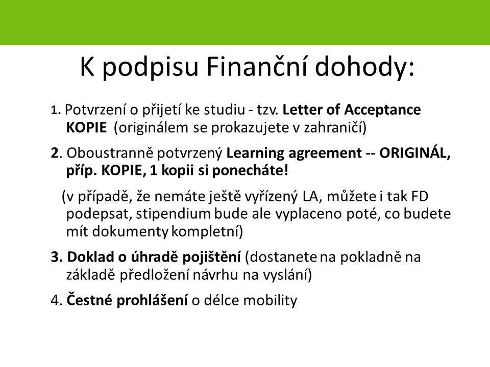 K podpisu Finanční dohody: 1. Potvrzení o přijetí ke studiu - tzv. Letter of Acceptance KOPIE (originálem se prokazujete v zahraničí) 2. Oboustranně p