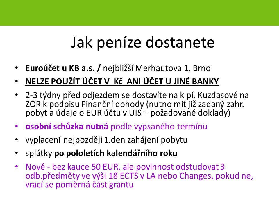 Jak peníze dostanete Euroúčet u KB a.s. / nejbližší Merhautova 1, Brno NELZE POUŽÍT ÚČET V Kč ANI ÚČET U JINÉ BANKY 2-3 týdny před odjezdem se dostaví