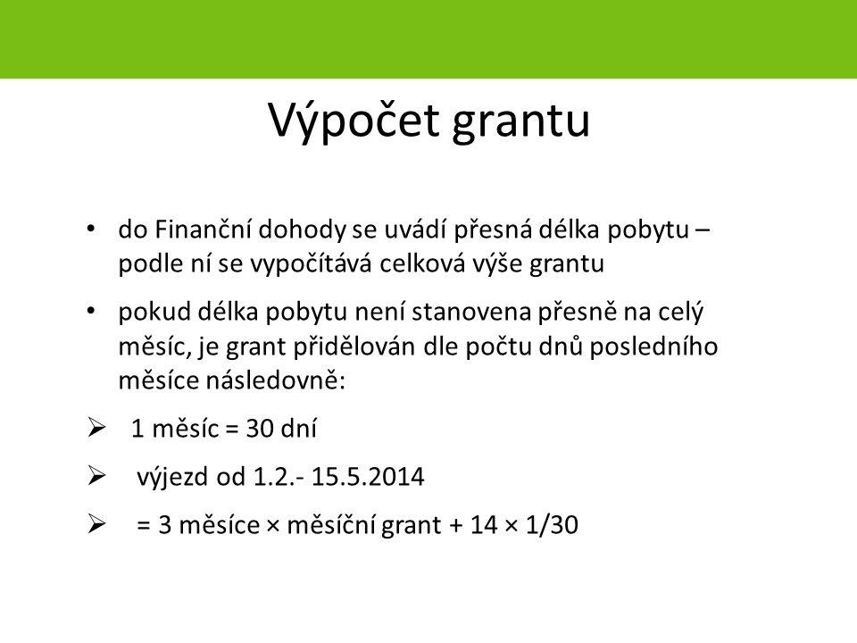 Výpočet grantu do Finanční dohody se uvádí přesná délka pobytu – podle ní se vypočítává celková výše grantu pokud délka pobytu není stanovena přesně na celý měsíc, je grant přidělován dle počtu dnů posledního měsíce následovně:  1 měsíc = 30 dní  výjezd od 1.2.- 15.5.2014  = 3 měsíce × měsíční grant + 14 × 1/30 strana 35