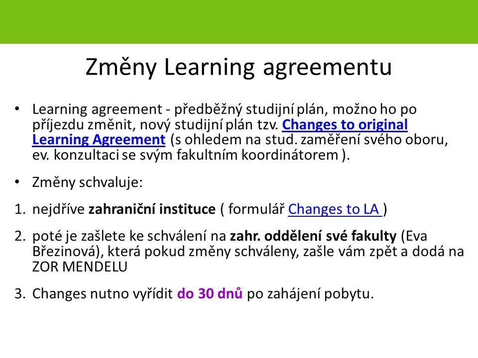 Změny Learning agreementu Learning agreement - předběžný studijní plán, možno ho po příjezdu změnit, nový studijní plán tzv. Changes to original Learn