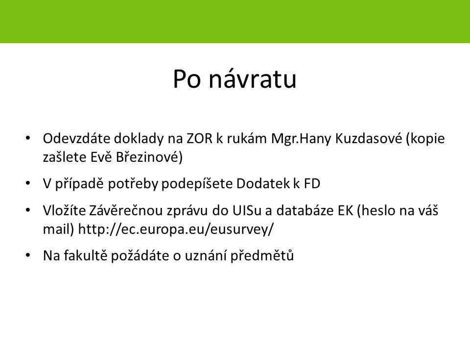 Po návratu Odevzdáte doklady na ZOR k rukám Mgr.Hany Kuzdasové (kopie zašlete Evě Březinové) V případě potřeby podepíšete Dodatek k FD Vložíte Závěrečnou zprávu do UISu a databáze EK (heslo na váš mail) http://ec.europa.eu/eusurvey/ Na fakultě požádáte o uznání předmětů strana 41