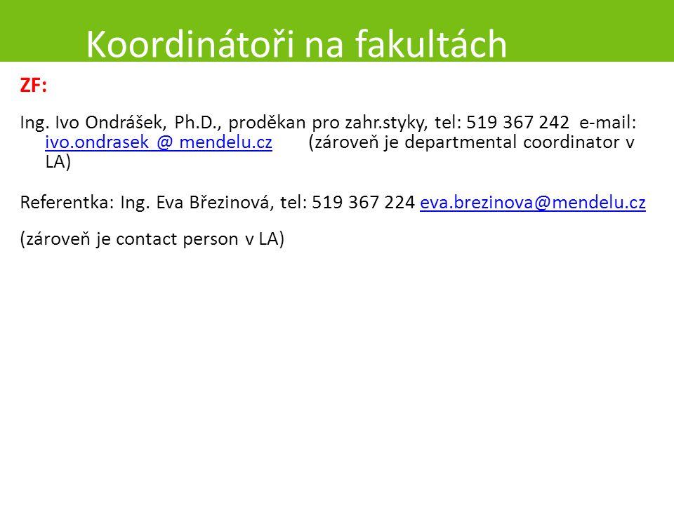 Koordinátoři na fakultách ZF: Ing. Ivo Ondrášek, Ph.D., proděkan pro zahr.styky, tel: 519 367 242 e-mail: ivo.ondrasek @ mendelu.cz (zároveň je depart