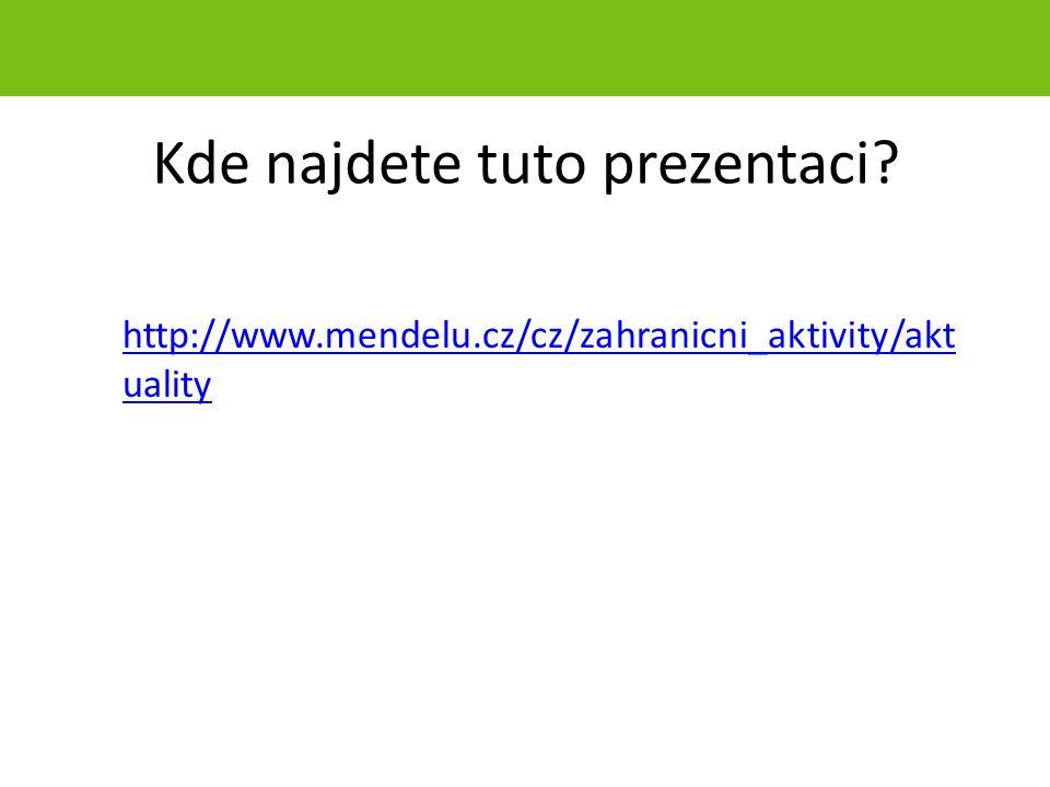 Kde najdete tuto prezentaci? http://www.mendelu.cz/cz/zahranicni_aktivity/akt uality strana 48