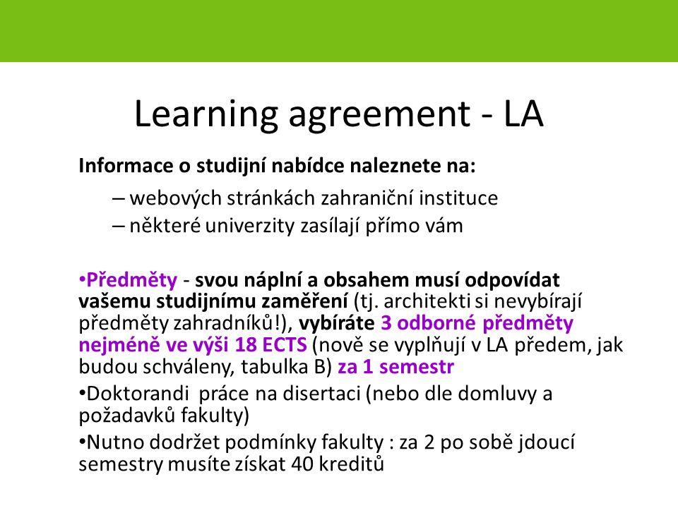 Learning agreement - LA Informace o studijní nabídce naleznete na: – webových stránkách zahraniční instituce – některé univerzity zasílají přímo vám Předměty - svou náplní a obsahem musí odpovídat vašemu studijnímu zaměření (tj.