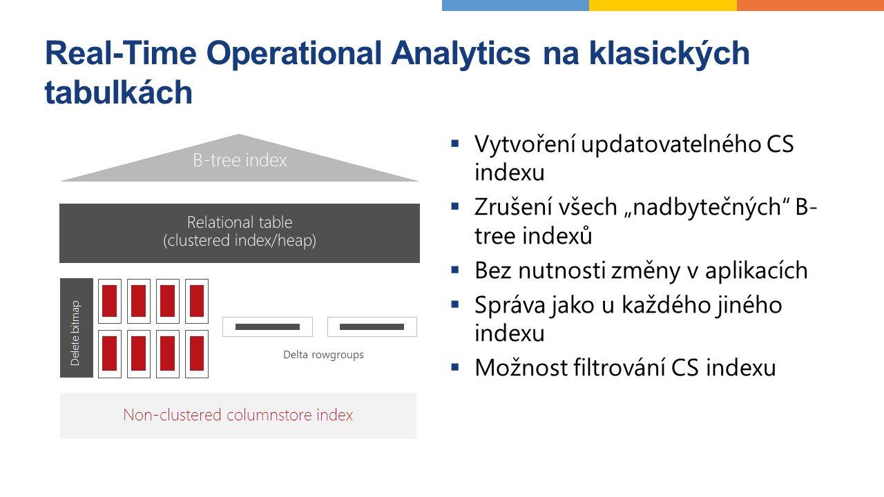 """Real-Time Operational Analytics na klasických tabulkách  Vytvoření updatovatelného CS indexu  Zrušení všech """"nadbytečných B- tree indexů  Bez nutnosti změny v aplikacích  Správa jako u každého jiného indexu  Možnost filtrování CS indexu"""