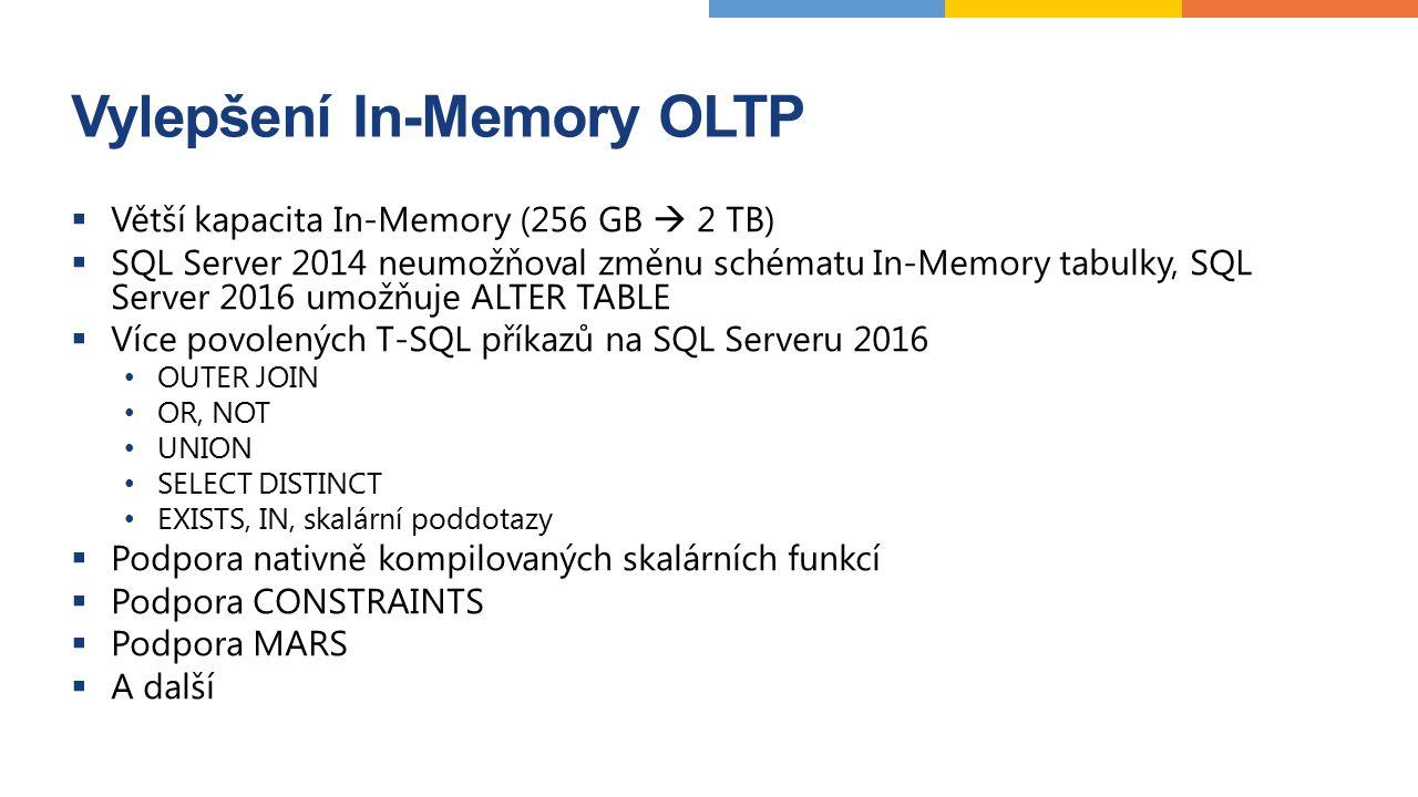 Vylepšení In-Memory OLTP  Větší kapacita In-Memory (256 GB  2 TB)  SQL Server 2014 neumožňoval změnu schématu In-Memory tabulky, SQL Server 2016 um
