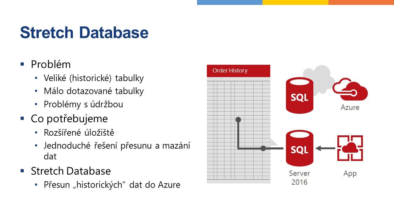 """Stretch Database  Problém Veliké (historické) tabulky Málo dotazované tabulky Problémy s údržbou  Co potřebujeme Rozšířené úložiště Jednoduché řešení přesunu a mazání dat  Stretch Database Přesun """"historických dat do Azure"""