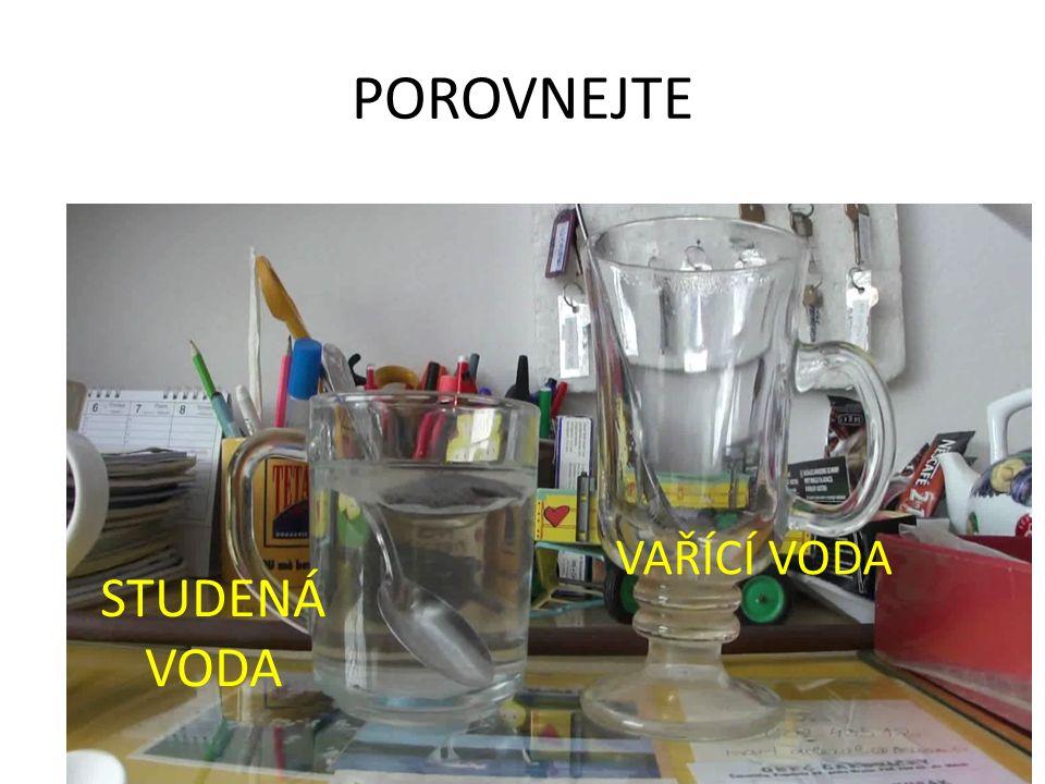 POROVNEJTE STUDENÁ VODA VAŘÍCÍ VODA