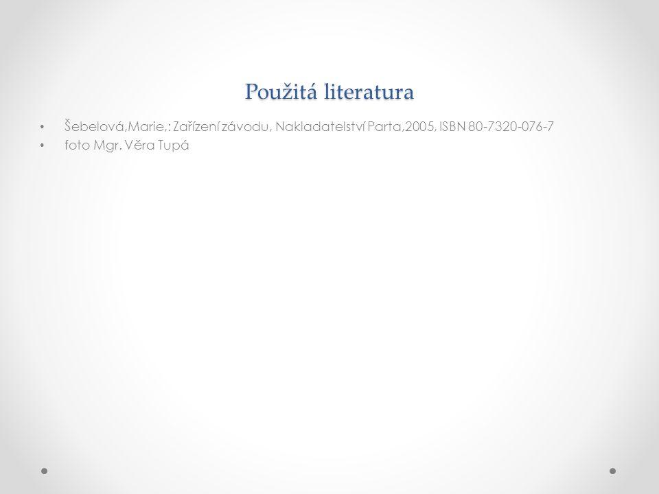Použitá literatura Šebelová,Marie,: Zařízení závodu, Nakladatelství Parta,2005, ISBN 80-7320-076-7 foto Mgr.