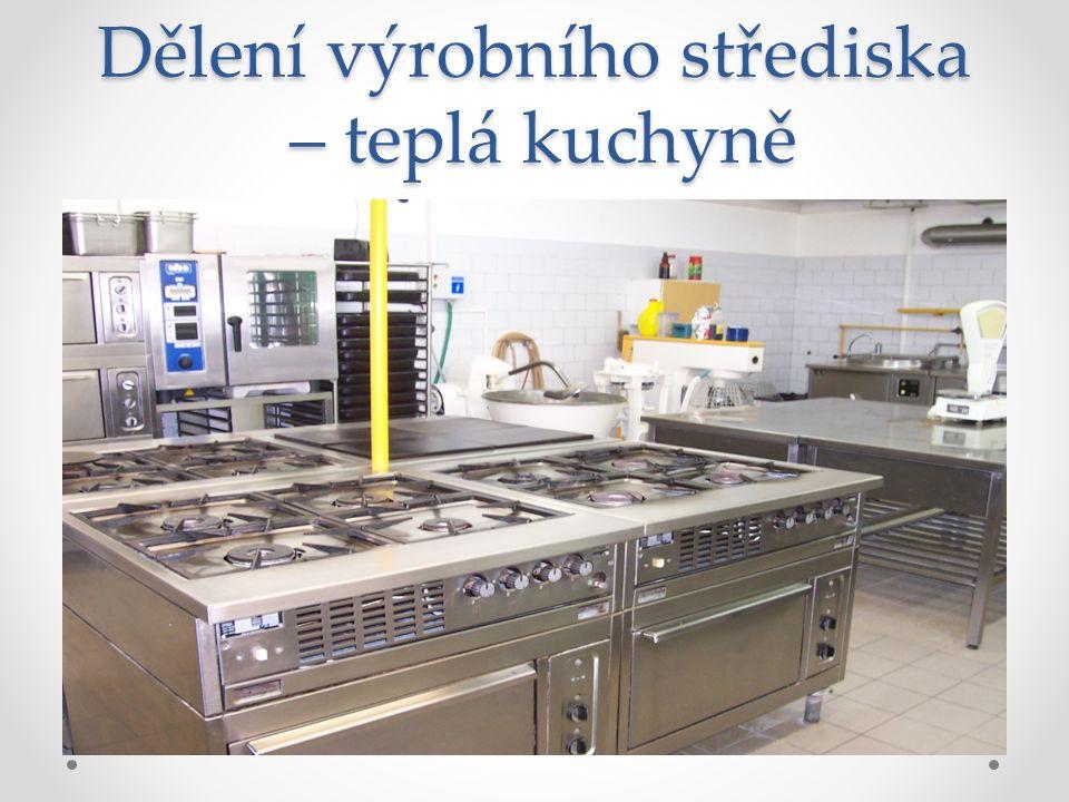 Dělení výrobního střediska – teplá kuchyně Teplá kuchyně