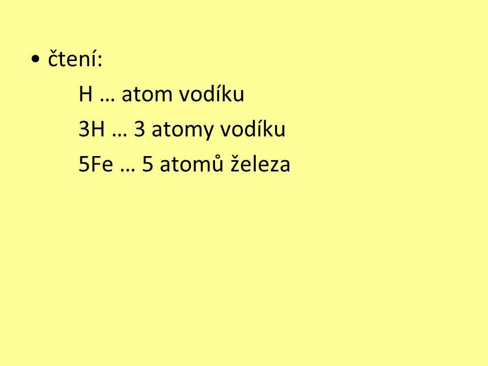 čtení: H … atom vodíku 3H … 3 atomy vodíku 5Fe … 5 atomů železa