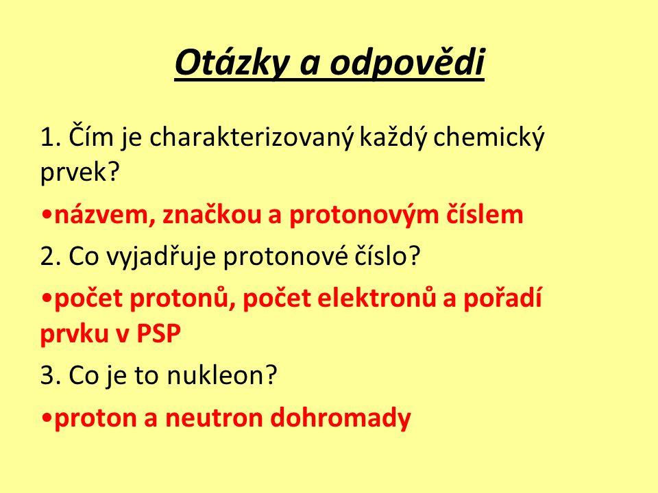 Otázky a odpovědi 1. Čím je charakterizovaný každý chemický prvek.