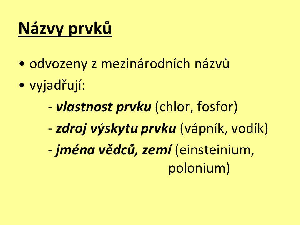 Značky prvků odvozeny z mezinárodních názvů tvoří je buď jedno písmeno (počáteční z lat.