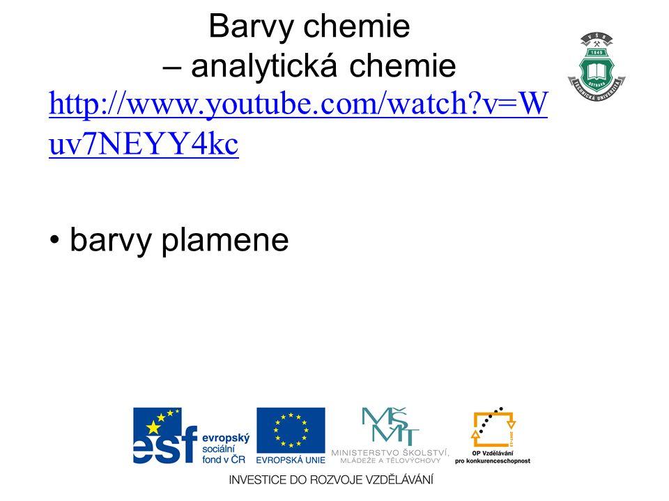 Barvy chemie – analytická chemie http://www.youtube.com/watch v=W uv7NEYY4kc barvy plamene