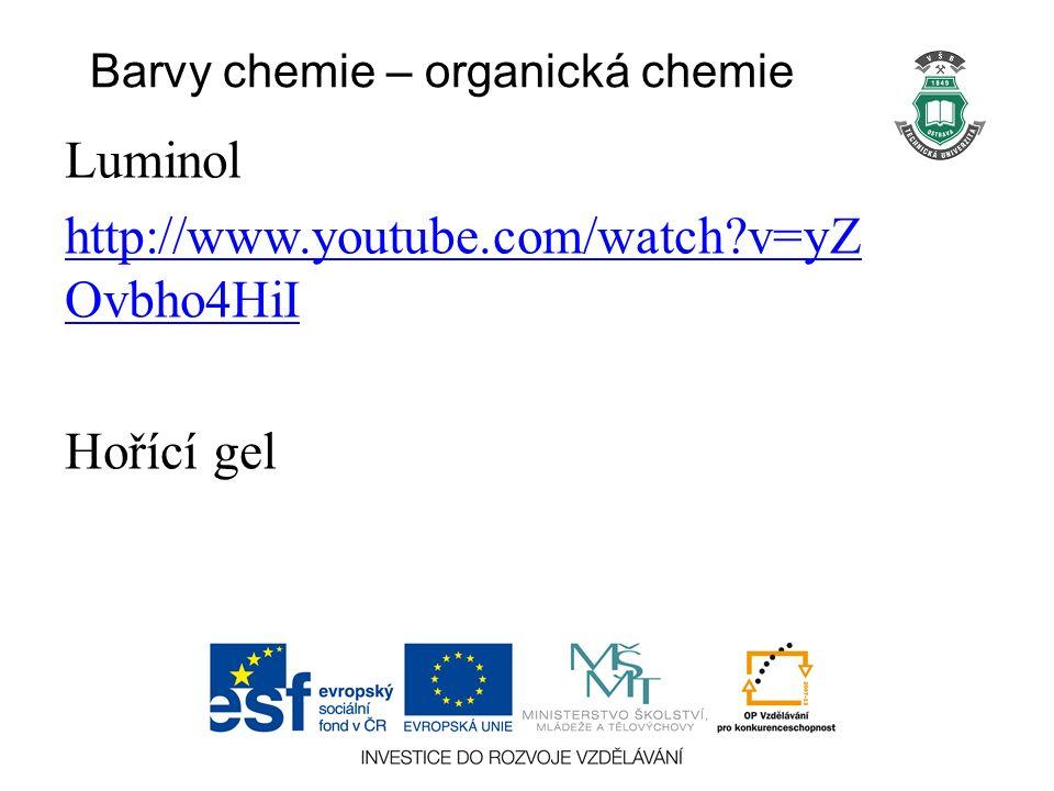 Barvy chemie – organická chemie Luminol http://www.youtube.com/watch v=yZ Ovbho4HiI Hořící gel
