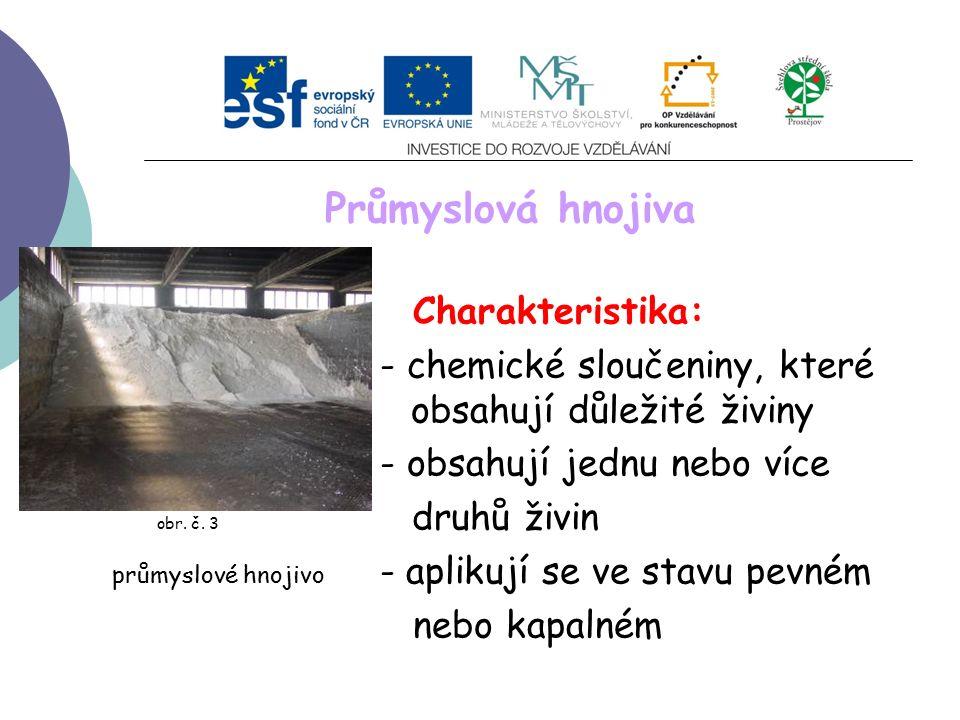 Průmyslová hnojiva Charakteristika: - chemické sloučeniny, které v obsahují důležité živiny - obsahují jednu nebo více obr.