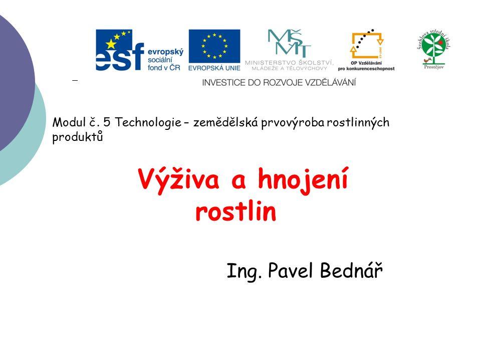Výživa a hnojení rostlin Ing. Pavel Bednář Modul č.