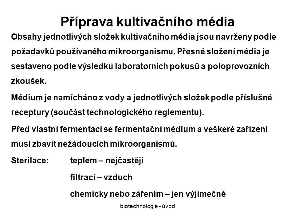 biotechnologie - úvod Příprava kultivačního média Obsahy jednotlivých složek kultivačního média jsou navrženy podle požadavků používaného mikroorganismu.