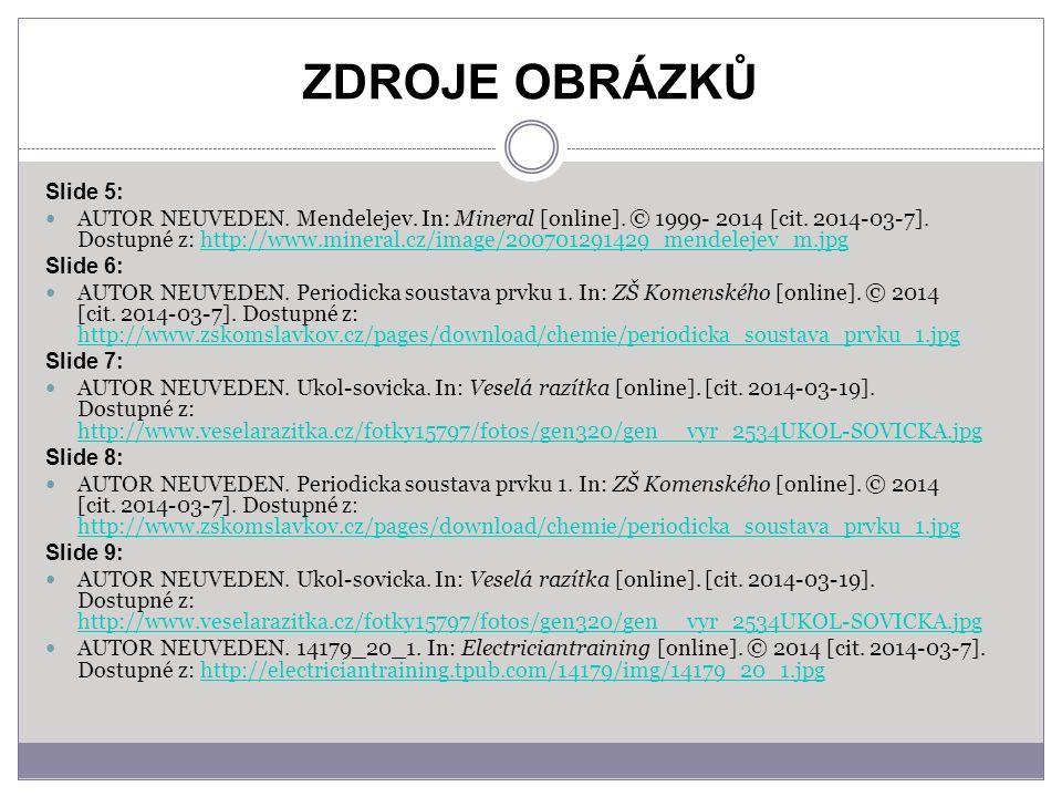 ZDROJE OBRÁZKŮ Slide 5: AUTOR NEUVEDEN. Mendelejev.