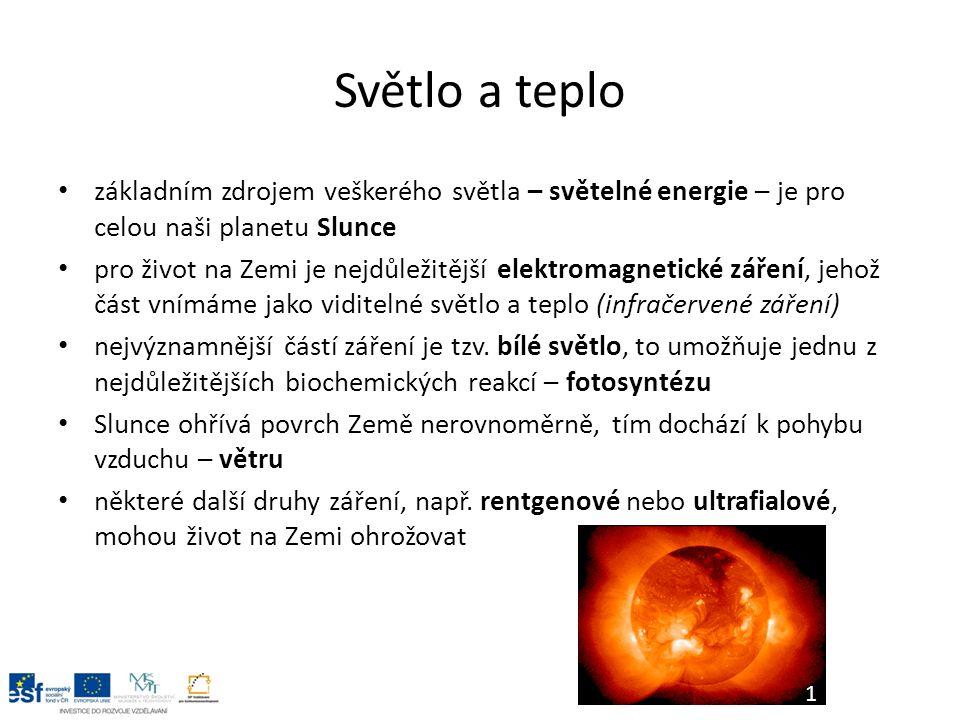 Světlo a teplo základním zdrojem veškerého světla – světelné energie – je pro celou naši planetu Slunce pro život na Zemi je nejdůležitější elektromagnetické záření, jehož část vnímáme jako viditelné světlo a teplo (infračervené záření) nejvýznamnější částí záření je tzv.