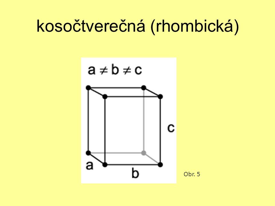 kosočtverečná (rhombická) Obr. 5