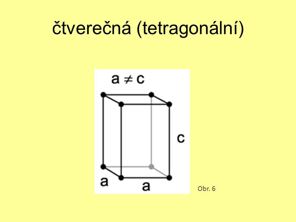 čtverečná (tetragonální) Obr. 6