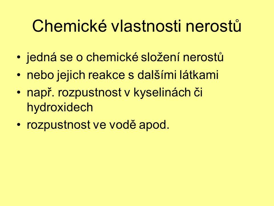 Chemické vlastnosti nerostů jedná se o chemické složení nerostů nebo jejich reakce s dalšími látkami např.