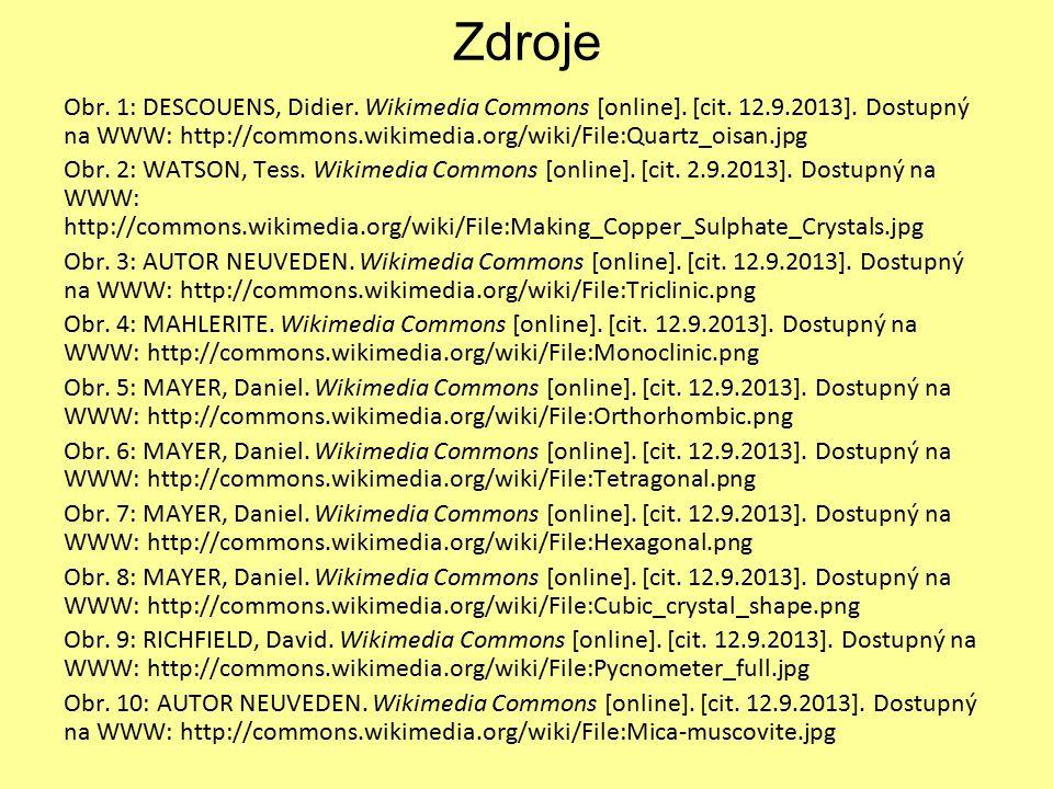 Zdroje Obr. 1: DESCOUENS, Didier. Wikimedia Commons [online]. [cit. 12.9.2013]. Dostupný na WWW: http://commons.wikimedia.org/wiki/File:Quartz_oisan.j