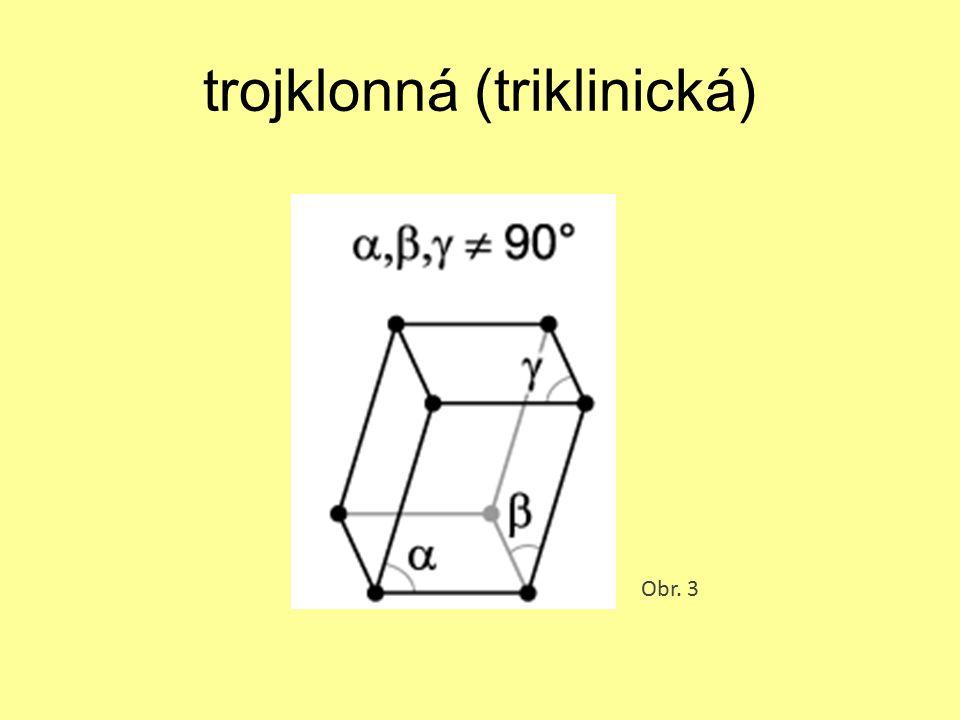 jednoklonná (monoklinická) Obr. 4