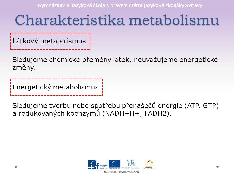 Gymnázium a Jazyková škola s právem státní jazykové zkoušky Svitavy Charakteristika metabolismu Látkový metabolismus Sledujeme chemické přeměny látek, neuvažujeme energetické změny.