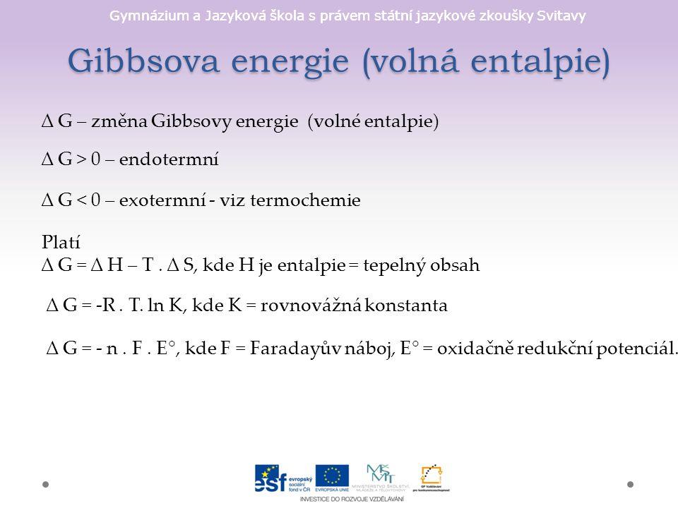 Gymnázium a Jazyková škola s právem státní jazykové zkoušky Svitavy Gibbsova energie (volná entalpie) ∆ G – změna Gibbsovy energie (volné entalpie) ∆ G > 0 – endotermní ∆ G < 0 – exotermní - viz termochemie Platí ∆ G = ∆ H – T.