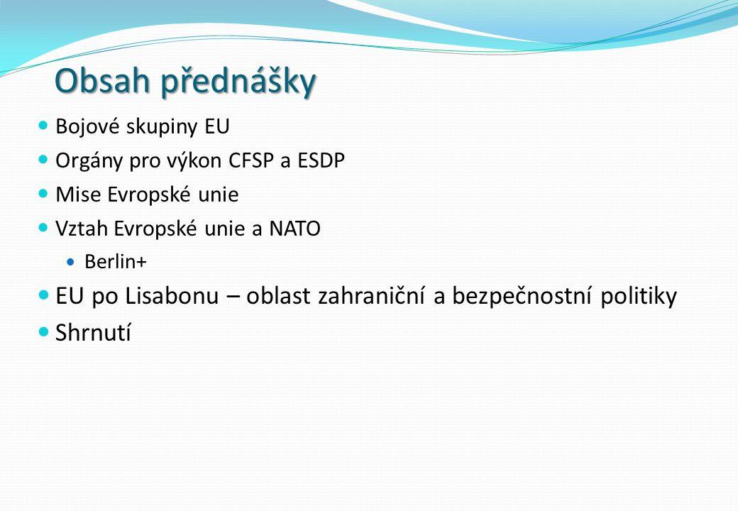 Evropská unie a NATO NATO Zůstává (zatím) primárním prostředkem zajištění kolektivní obrany většiny zemí EU EU Zatím jen komplementární úkoly k poslání NATO NE.