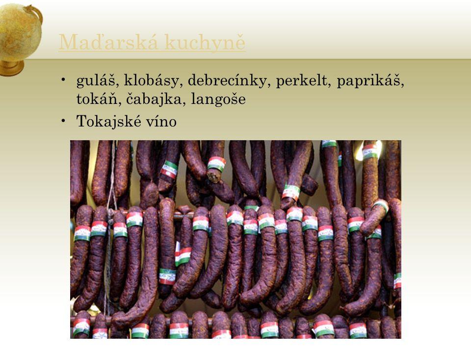 Maďarská kuchyně guláš, klobásy, debrecínky, perkelt, paprikáš, tokáň, čabajka, langoše Tokajské víno
