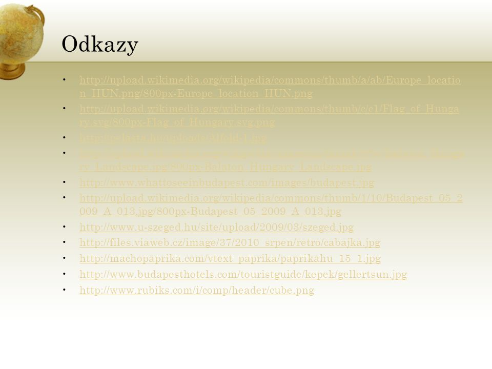 Odkazy http://upload.wikimedia.org/wikipedia/commons/thumb/a/ab/Europe_locatio n_HUN.png/800px-Europe_location_HUN.pnghttp://upload.wikimedia.org/wiki