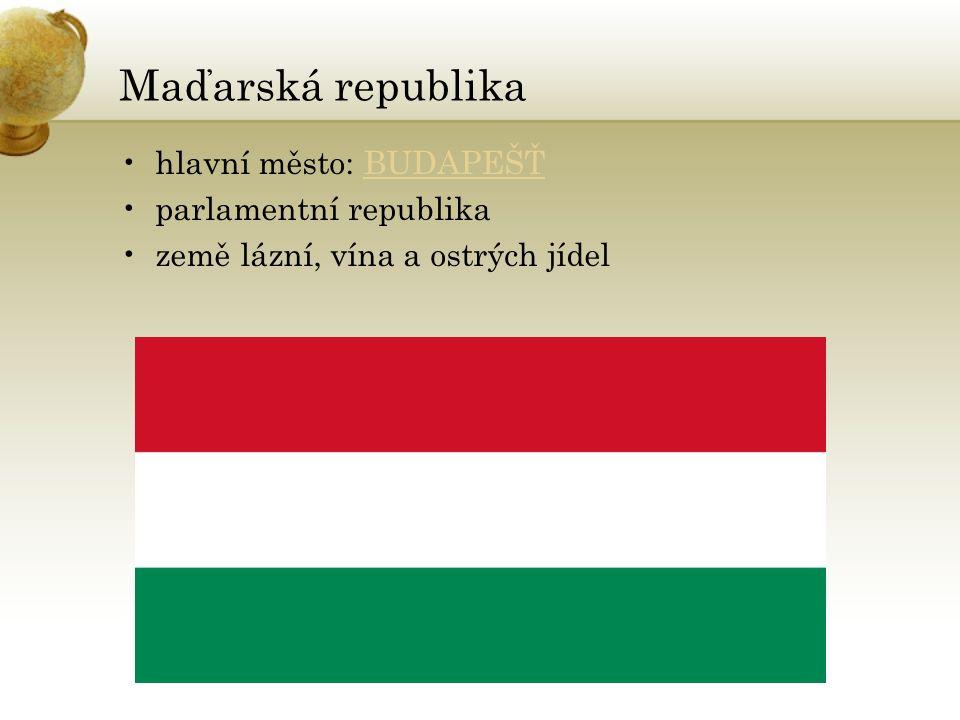 Maďarská republika hlavní město: BUDAPEŠŤBUDAPEŠŤ parlamentní republika země lázní, vína a ostrých jídel