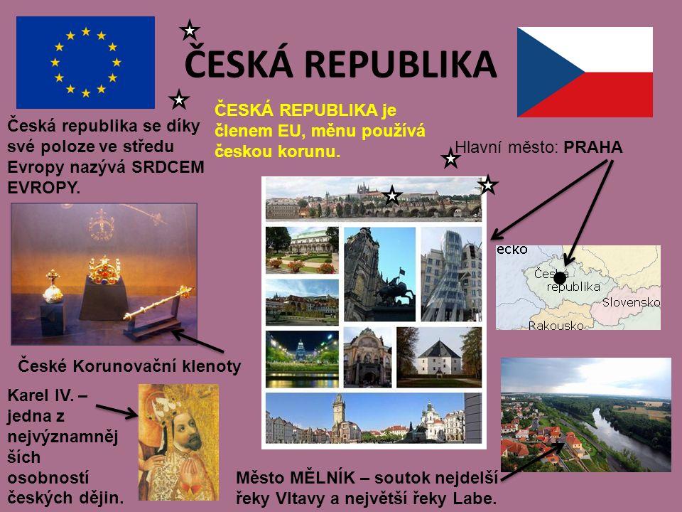 ČESKÁ REPUBLIKA Hlavní město: PRAHA ČESKÁ REPUBLIKA je členem EU, měnu používá českou korunu.