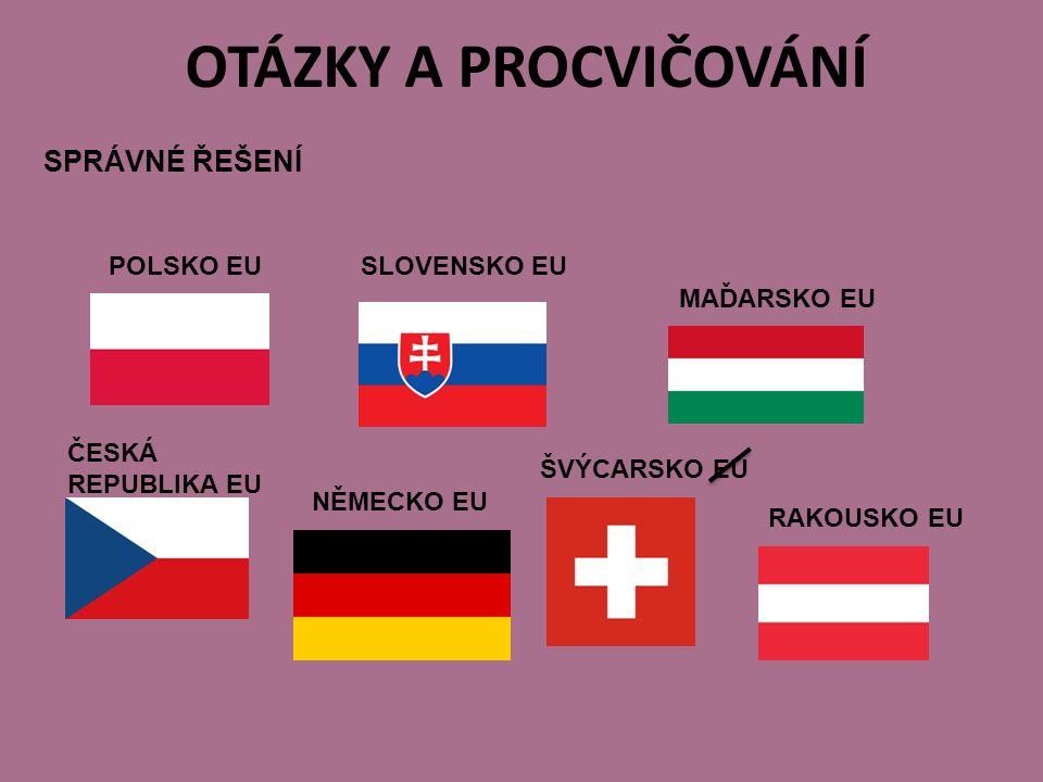 OTÁZKY A PROCVIČOVÁNÍ SPRÁVNÉ ŘEŠENÍ POLSKO EUSLOVENSKO EU MAĎARSKO EU ČESKÁ REPUBLIKA EU NĚMECKO EU ŠVÝCARSKO EU RAKOUSKO EU