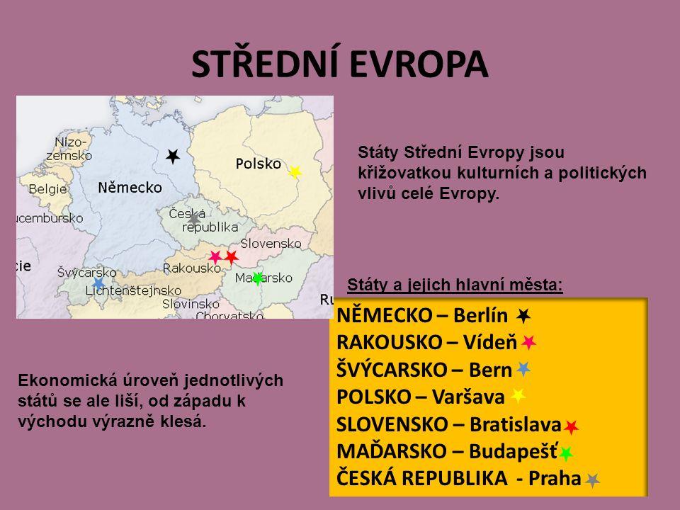 STŘEDNÍ EVROPA NĚMECKO – Berlín RAKOUSKO – Vídeň ŠVÝCARSKO – Bern POLSKO – Varšava SLOVENSKO – Bratislava MAĎARSKO – Budapešť ČESKÁ REPUBLIKA - Praha Státy a jejich hlavní města: Ekonomická úroveň jednotlivých států se ale liší, od západu k východu výrazně klesá.