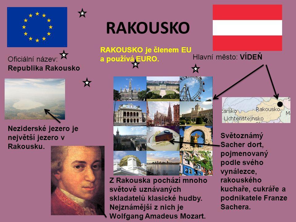 RAKOUSKO Hlavní město: VÍDEŇ Oficiální název: Republika Rakousko RAKOUSKO je členem EU a používá EURO.